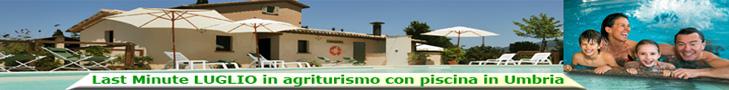 Lastminute Luglio in Umbria, Hotel ed Agriturismi con Piscina in Umbria. Bambini Gratis.