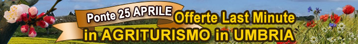 Offerte e LASTMINUTE Weekend 23/24/25 Aprile in agriturismo in Umbria,